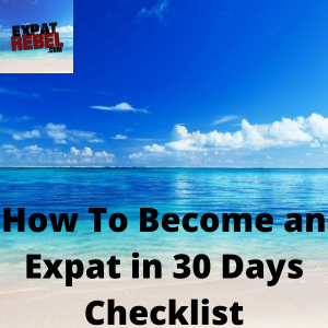 How To Become an Expat in 30 Days Checklist